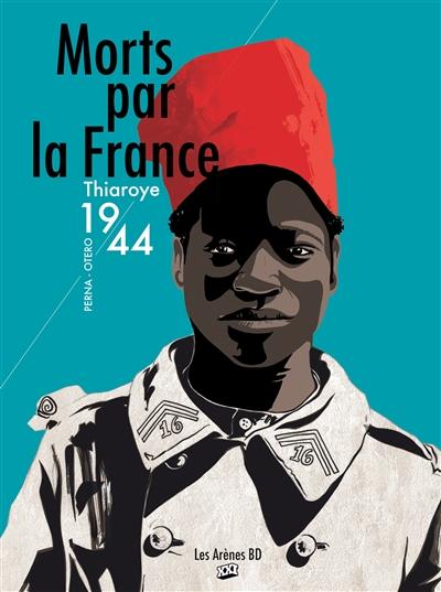 Morts par la France : Thiaroye, 1944   Perna, Patrice. Auteur