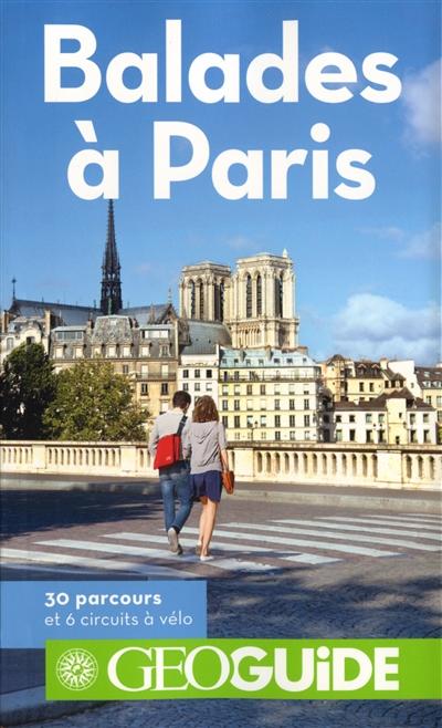 Balades à Paris : 30 parcours et 6 circuits à vélo / Martin Angel, Aurélia Bollé, Tiphaine Cariou et al. |