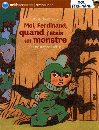 Moi, Ferdinand, quand j'étais un monstre / René Gouichoux | Gouichoux, René (1950-....). Auteur