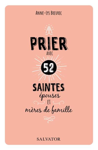 Prier avec 52 saintes épouses et mères de famille