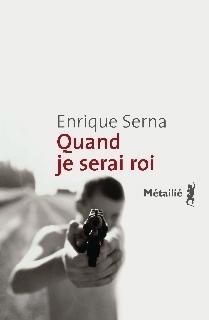 Quand je serai roi / Enrique Serna | Serna, Enrique (1959-....). Auteur