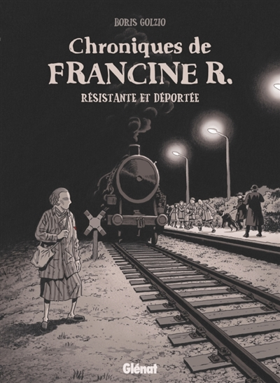 Chroniques de Francine R., résistante et déportée : avril 1944-juillet 1945