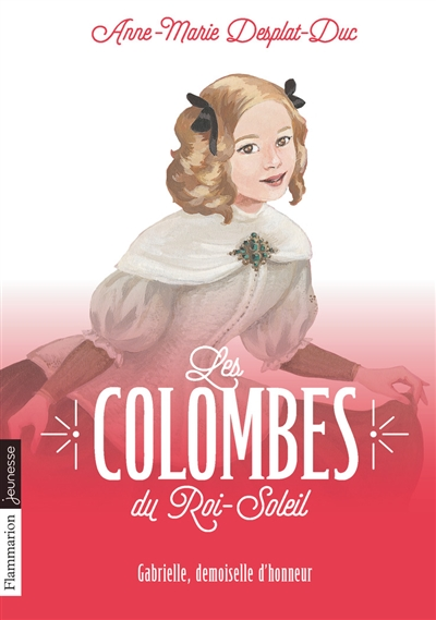 Les colombes du Roi-Soleil. Vol. 13. Gabrielle, demoiselle d'honneur