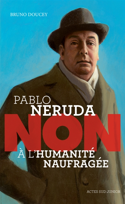 Pablo Neruda : non à l'humanité naufragée