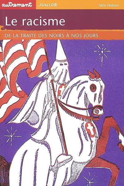 racisme (Le ) : de la traite des Noirs à nos jours   Godard, Philippe (1959-....). Auteur