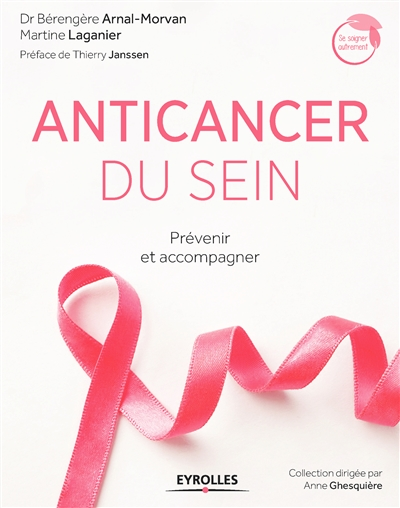 Anticancer du sein : prévenir et accompagner / docteur Bérengère Arnal-Morvan, Martine Laganier | Arnal-Morvan, Bérengère. Auteur