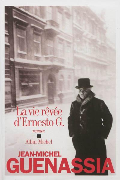La vie revée d'Ernesto G. / Jean-Michel Guenassia | Guenassia, Jean-Michel (1950-....). Auteur