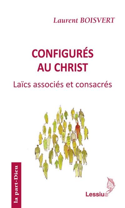 Configurés au Christ : pauvreté et obéissance des laïcs associés et consacrés