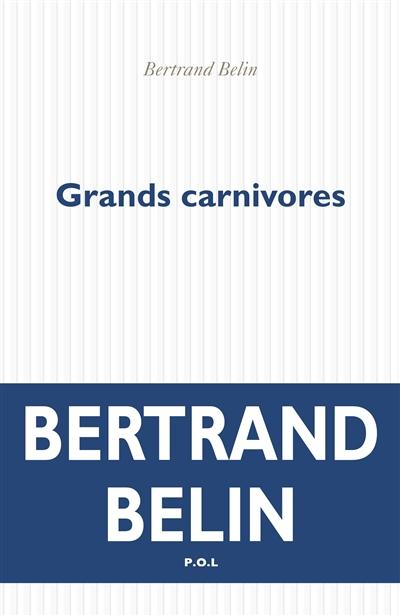 Grands carnivores : roman | Bertrand Belin, Auteur