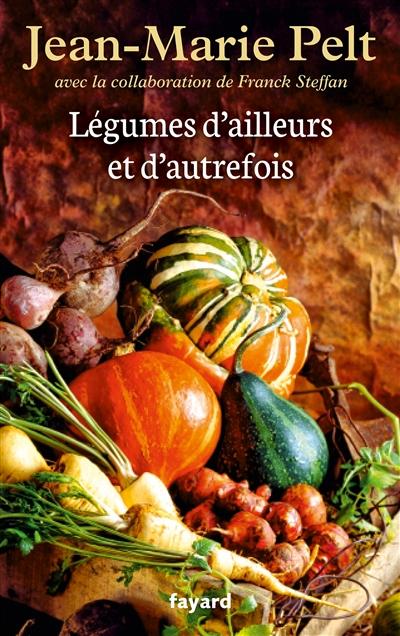 Légumes d'ailleurs et d'autrefois / Jean-Marie Pelt   Pelt, Jean-Marie (1933-2015). Auteur
