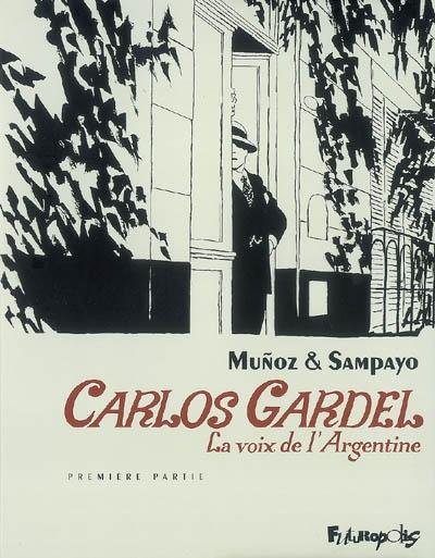 Carlos Gardel : la voix de l'Argentine. 1 | Sampayo, Carlos (1943-....)