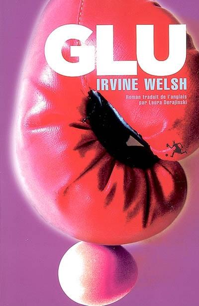 Glu : roman / Irvine Welsh | Welsh, Irvine. Auteur