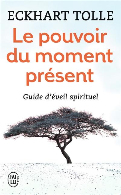 pouvoir du moment présent (Le) : guide d'éveil spirituel   Tolle, Eckhart (1948-....). Auteur