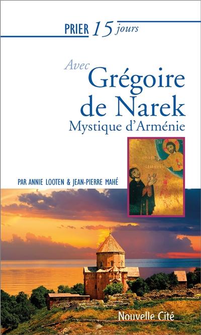 Prier 15 jours avec Grégoire de Narek : mystique d'Arménie