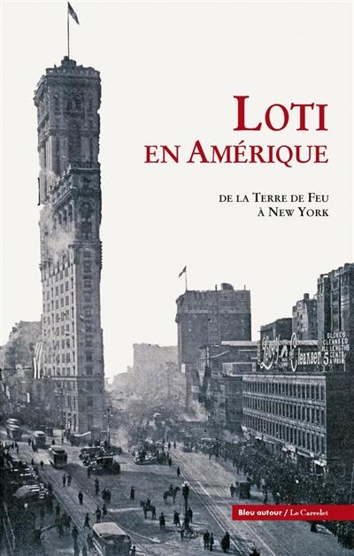 Loti en Amérique : de la Terre de Feu à New York | Loti, Pierre (1850-1923). Auteur