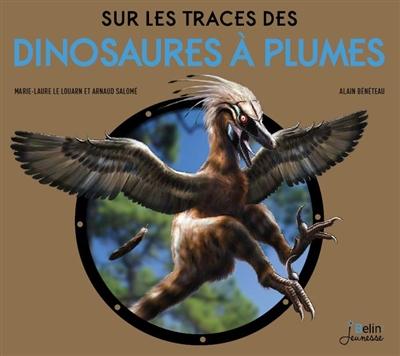 Sur les traces des dinosaures à plumes / Marie-Laure Le Louarn et Arnaud Salomé | Le Louarn, Marie-Laure. Auteur