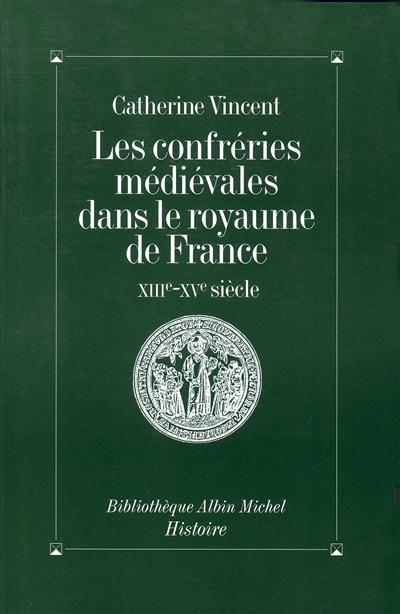 Les Confréries médiévales dans le royaume de France, XIIIe-XVe siècles