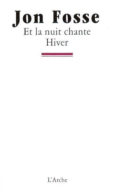 Et la nuit chante. suivi de Hiver | Fosse, Jon (1959-....). Auteur