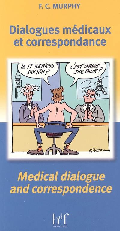 Dialogues médicaux et correspondance : français-anglais, anglais-français. Medical dialogue and correspondence : français-anglais, anglais-français