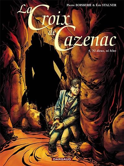 La croix de Cazenac. 6, Ni dieux, ni bêtes / scénario et dialogue Pierre Boisserie | Boisserie, Pierre. Auteur