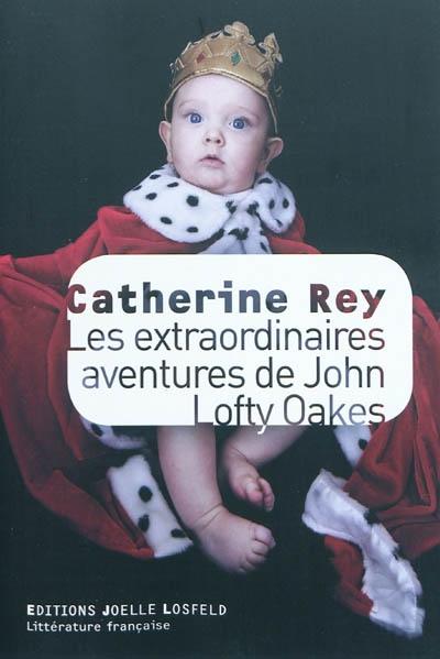 Les extraordinaires aventures de John Lofty Oakes / Catherine Rey | Rey, Catherine, auteur