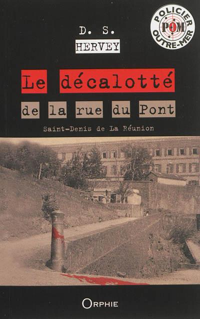 Le décalotté de la rue du Pont : Saint-Denis de la Réunion : roman policier