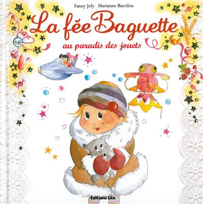 La fée Baguette au paradis des jouets / Fanny Joly | Joly, Fanny (1954-....). Auteur