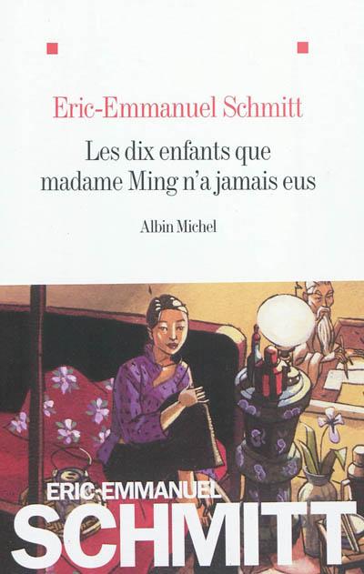 dix enfants que madame Ming n'a jamais eus (Les) | Schmitt, Eric-Emmanuel (1960-....). Auteur