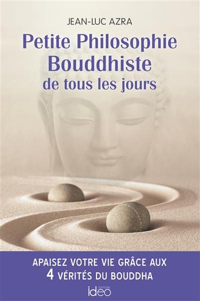Petite philosophie bouddhiste de tous les jours : apaisez votre vie grâce aux 4 vérités du Bouddha