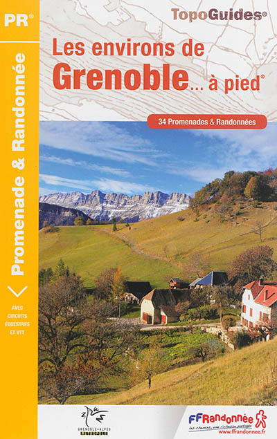 Les environs de Grenoble... à pied : 34 promenades & randonnées / FFRandonnée   Fédération française de la randonnée pédestre. Éditeur scientifique