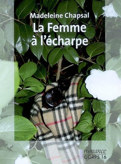 La femme à l'écharpe : roman / Madeleine Chapsal | Chapsal, Madeleine. Auteur