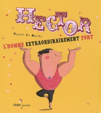 Hector, l'homme extraordinairement fort | Le Huche, Magali (1979-....). Auteur