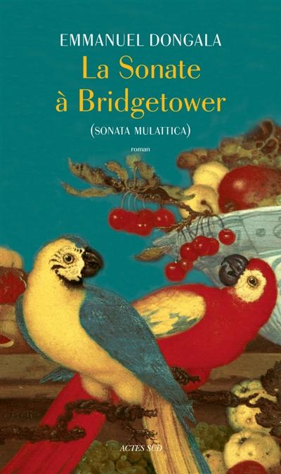 La sonate à Bridgetower : sonata mulattica / Emmanuel Dongala | Dongala, Emmanuel, auteur