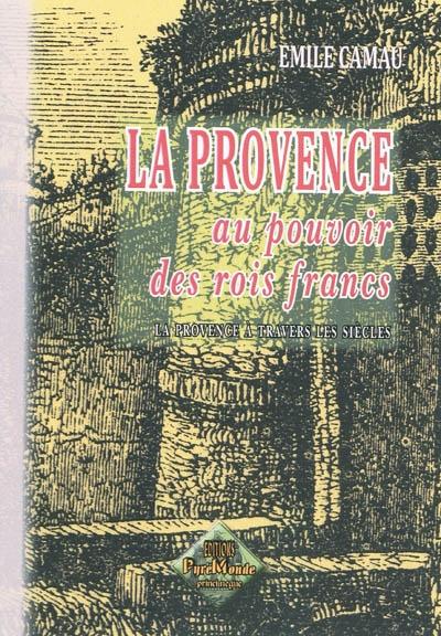 La Provence au pouvoir des rois francs / Emile Camau | Camau, Emile (1860-19..). Auteur