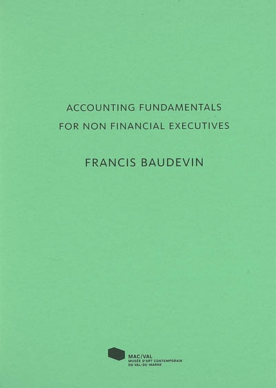 Accounting fundamentals for non financial executives. Francis Baudevin | Lamy, Frank. Commissaire d'exposition