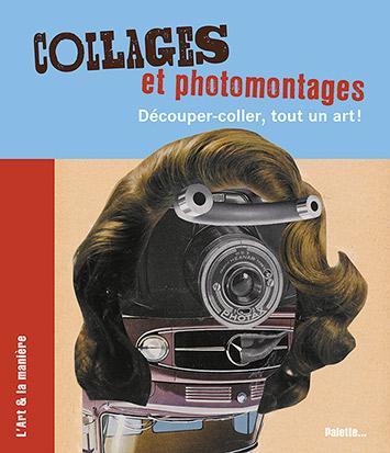 Collages et photomontages : découper-coller, tout un art !  