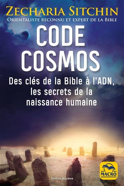 Code cosmos : des clés de la Bible à l'ADN, les secrets de la naissance humaine