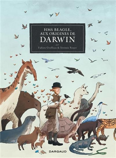 "HMS ""Beagle"", aux origines de Darwin / Fabien Grolleau | Grolleau, Fabien (1972-....). Auteur"