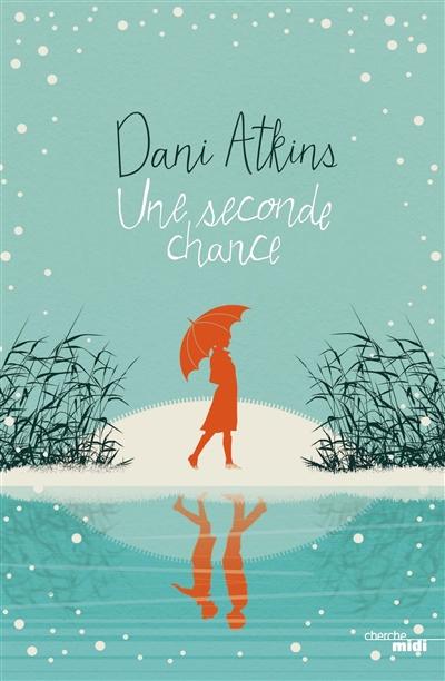 seconde chance (Une) / Dani Atkins   Atkins, Dani. Auteur