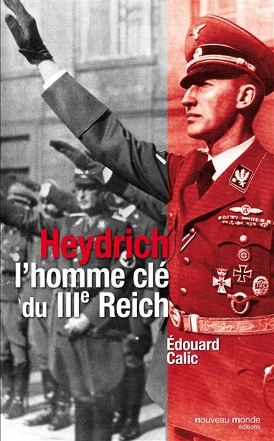 Heydrich : l'homme clé du IIIe Reich   Calic, Edouard (1910-2003). Auteur