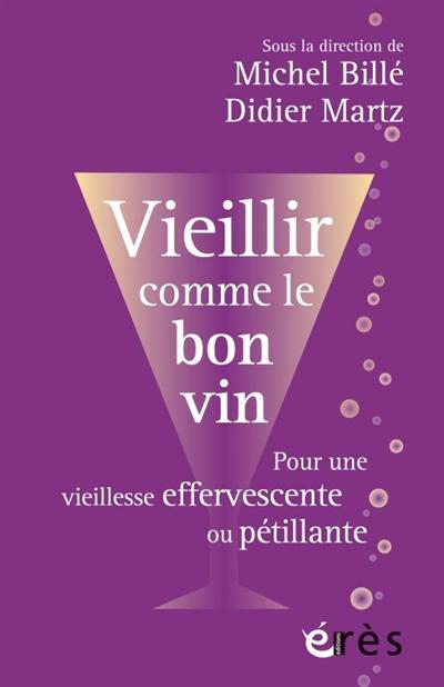 Vieillir comme le bon vin : pour une vieillesse effervescente ou pétillante