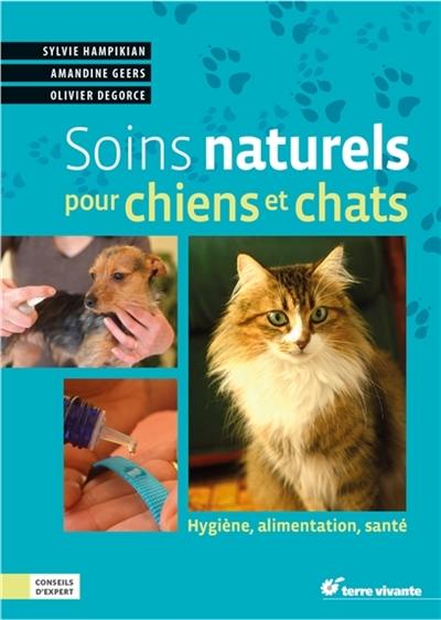 Soins naturels pour chiens et chats : hygiène, alimentation, santé / Sylvie Hampikian, Amandine Geers | Hampikian, Sylvie. Auteur