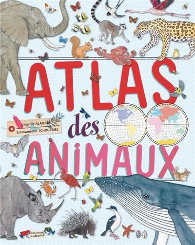 Atlas des animaux   Aladjidi, Virginie (1971-....). Auteur