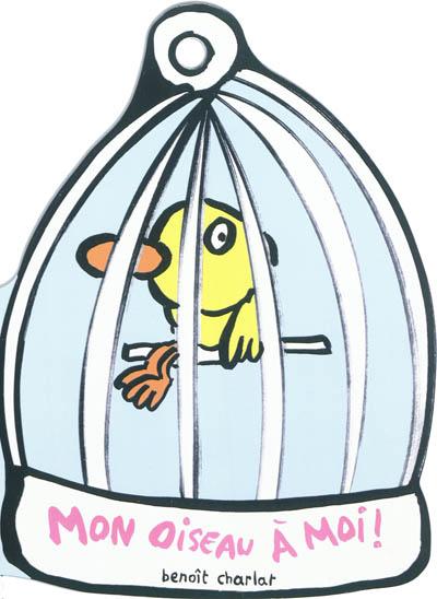 Mon oiseau à moi ! | Charlat, Benoît. Auteur