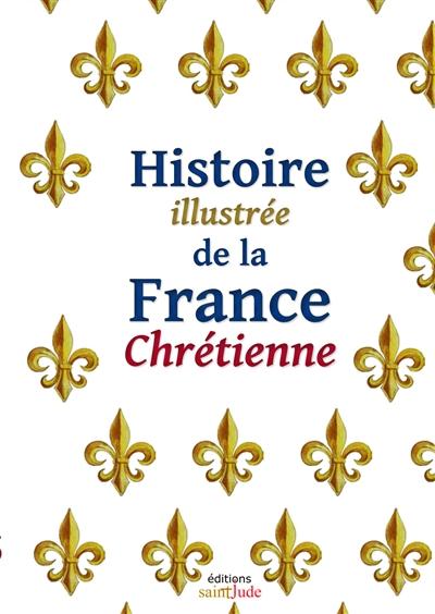 Histoire illustrée de la France chrétienne