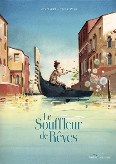 Le souffleur de rêves / Bernard Villiot, Thibault Prugne   Villiot, Bernard. Auteur