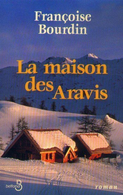 La Maison des Aravis / Françoise Bourdin | Bourdin, Françoise (1952-....)