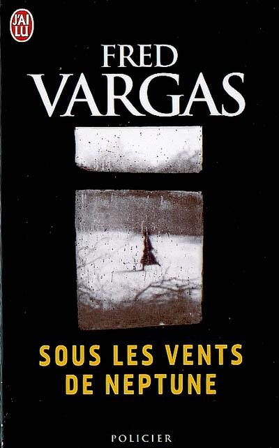 Sous les vents de Neptune / Fred Vargas   Vargas, Fred (1957-....). Auteur