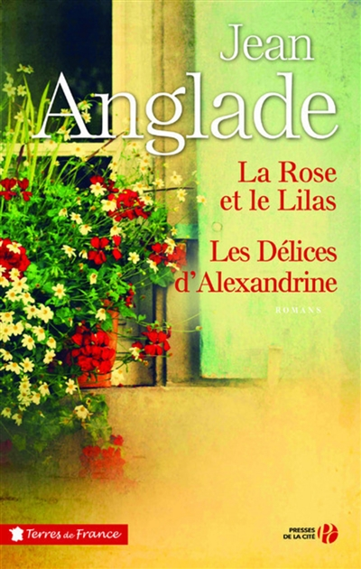 La Rose et le lilas. Les Délices d'Alexandrine   Anglade, Jean. Auteur
