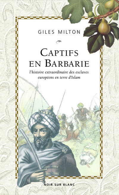 Captifs en barbarie : L'histoire extraordinaire des esclaves européens en terre d'islam / Giles Milton   Giles Milton